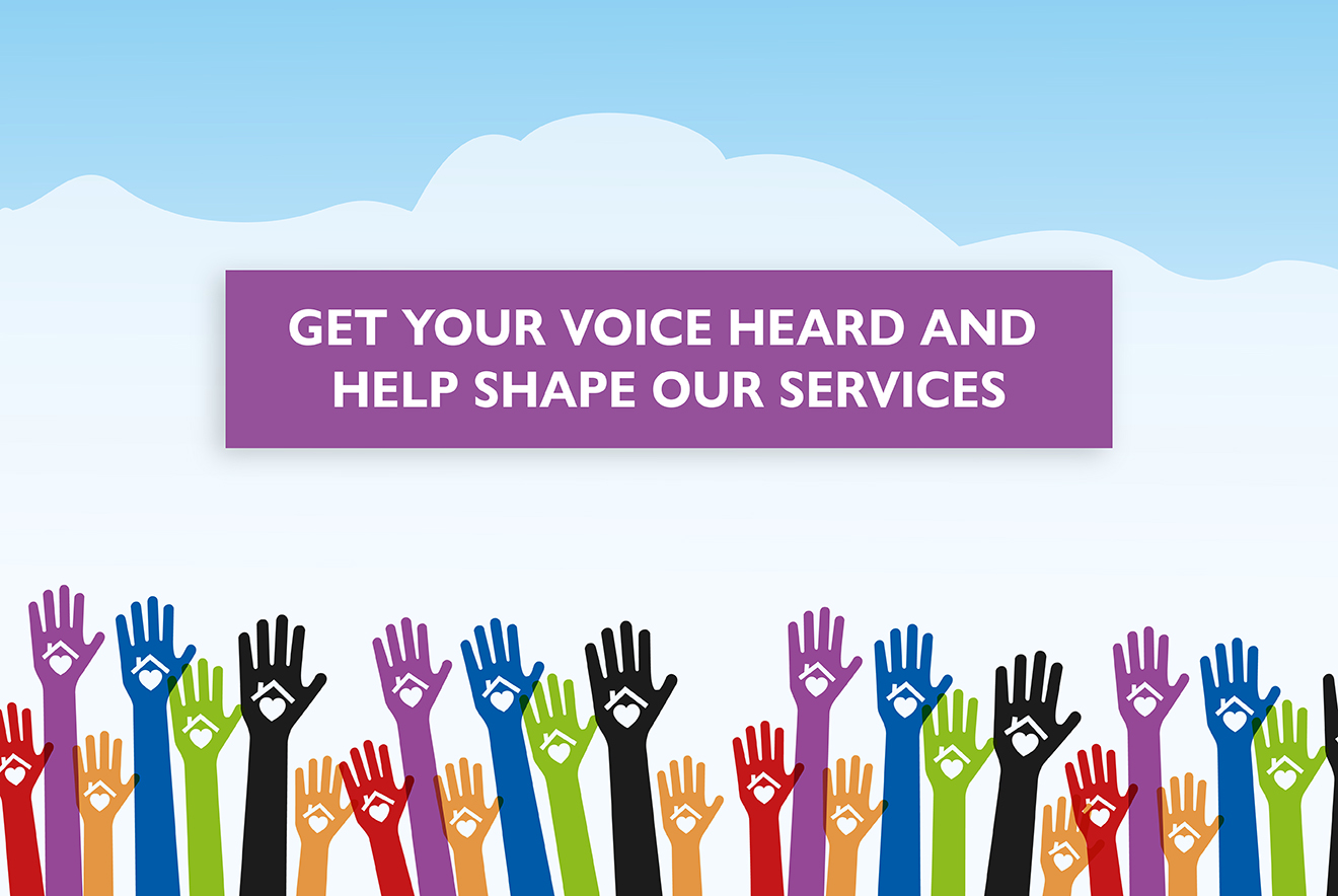 Get your voice heard and help shape our services